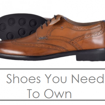 3 Types of Shoe You Need To Own